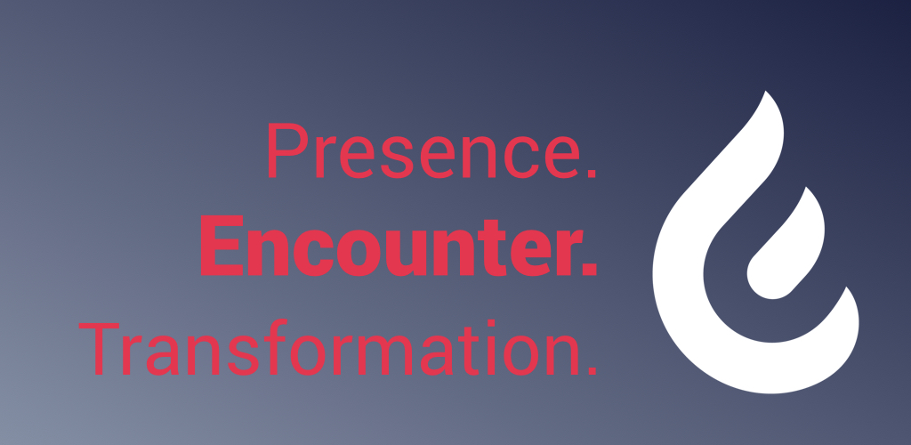 Presence. Encounter. Transformation. Part 2 of 3
