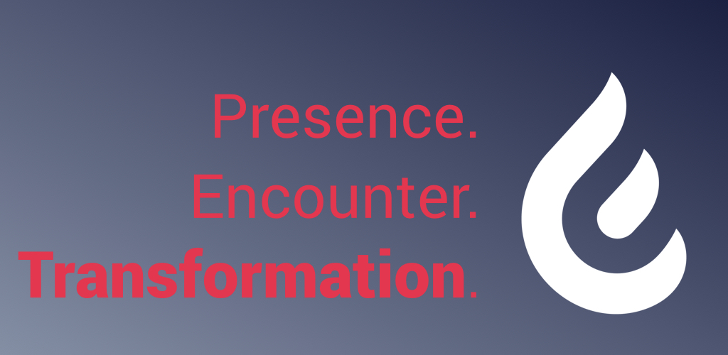 Presence. Encounter. Transformation.  Part 3 of 3
